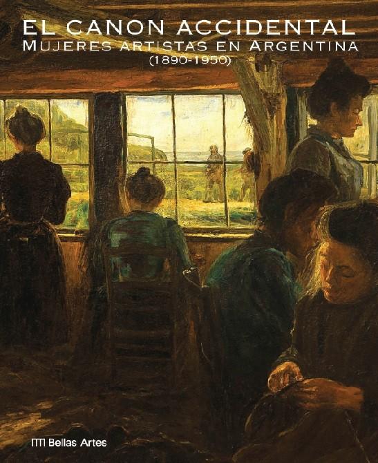 """El Bellas Artes presenta el catálogo de la muestra """"El canon accidental. Mujeres artistas en Argentina (1890-1950)"""""""