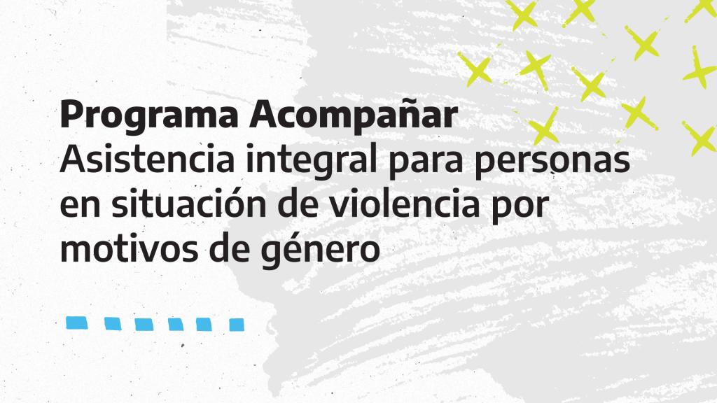 Se oficializó el Programa Acompañar para asistir a personas en riesgo en situación de violencias por motivos de género